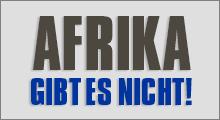Afrika gibt es nicht!