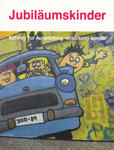 Jubiläumskinder - Katalog zur Ausstellung 'anstiftung wende'