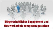 Bürgerschaftliches Engagement und Netzwerkarbeit kompetent gestalten